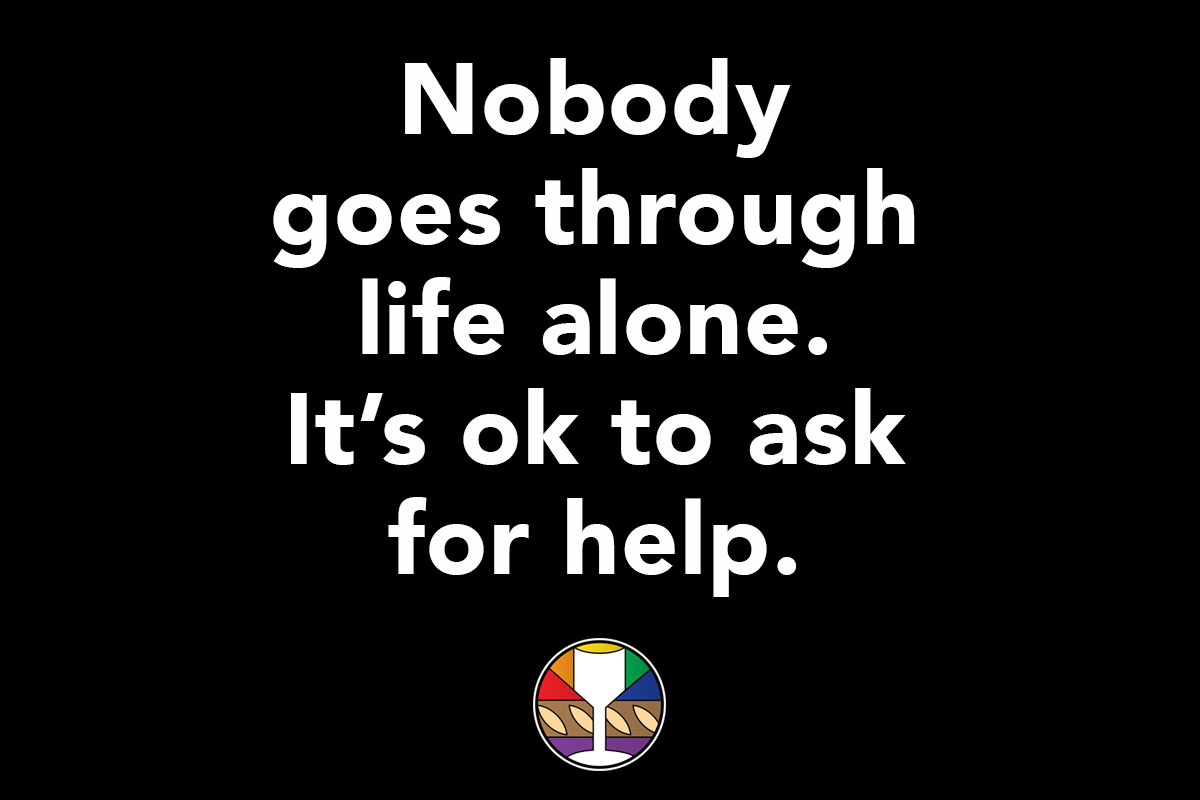 Nobody goes through life alone. It's ok to ask for help.