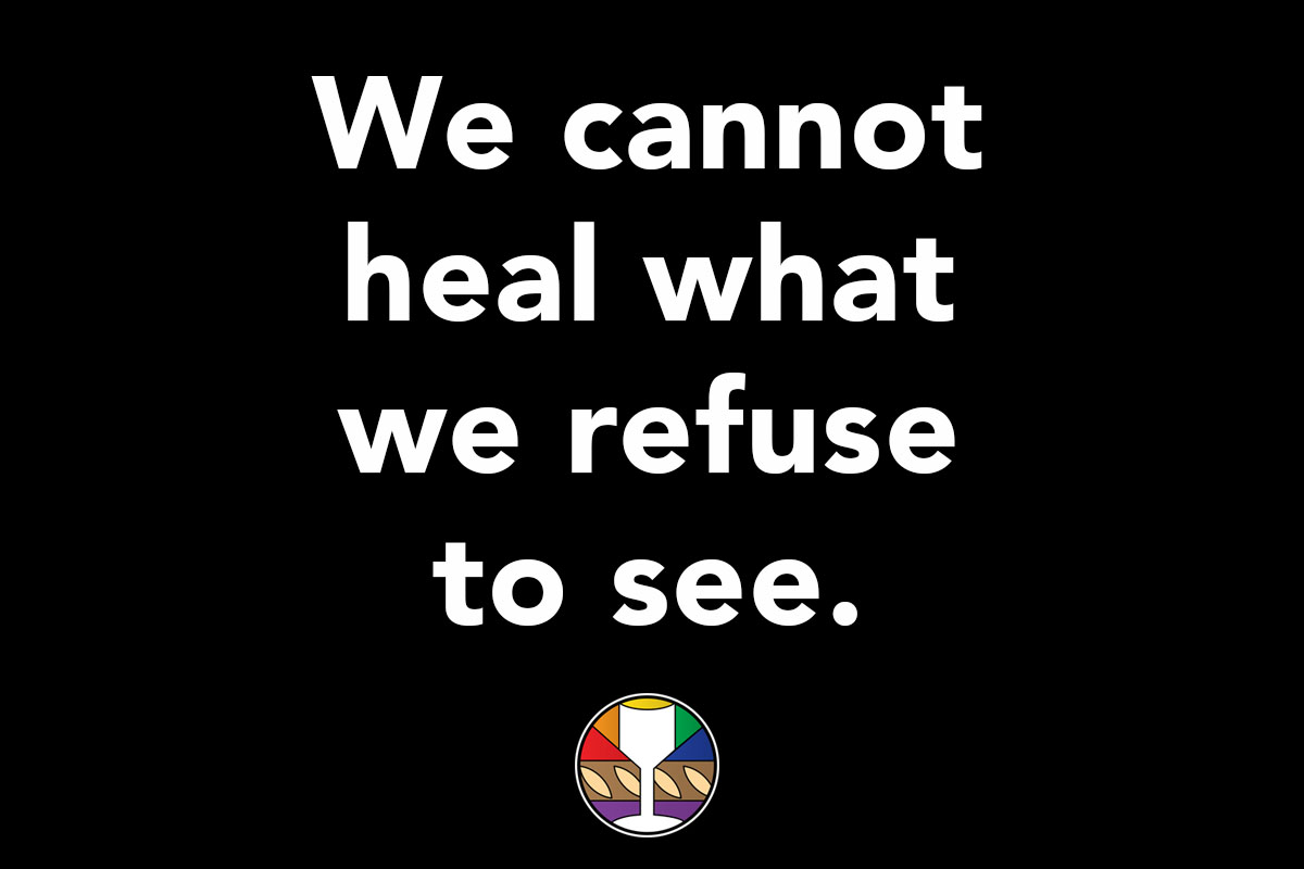 We cannot heal what we refuse to see.