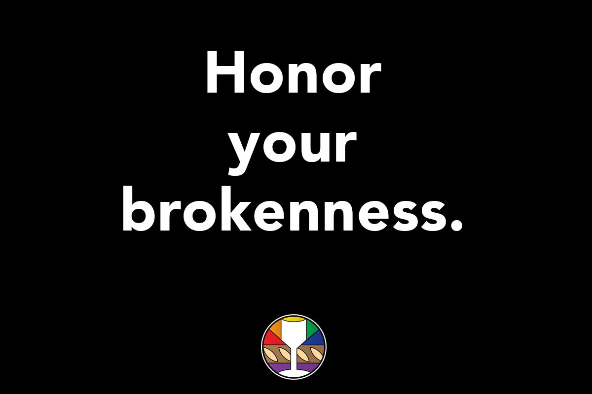 Honor your brokenness.