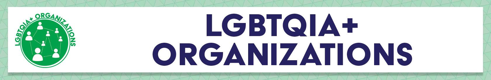 LGBTQIA+ Organizations